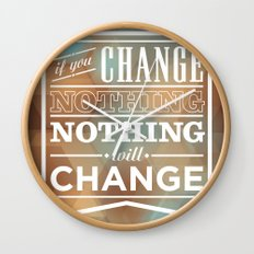 If you change nothing, nothing will change Wall Clock