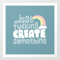 Just Fucking Create Some… Art Print