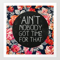typography Art Prints featuring Ain't Nobody Got Time For That by Sara Eshak