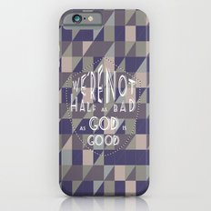 WE'RE NOT HALF AS BAD, AS GOD IS GOOD Slim Case iPhone 6s
