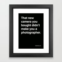 that new camera you bought didn't make you a photographer Framed Art Print