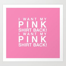 I Want My Pink Shirt Back - Mean Girls movie Art Print