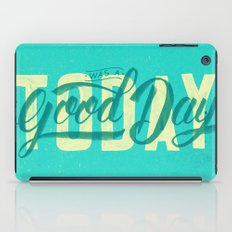 Today Was A Good Day iPad Case