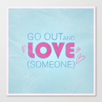 Go Out And Love Someone Canvas Print