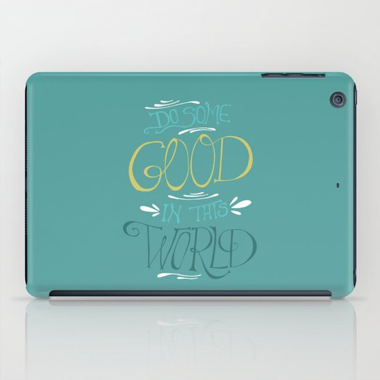 Do Some Good in this World iPad Case