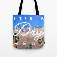 It's A Dry Heat Tote Bag