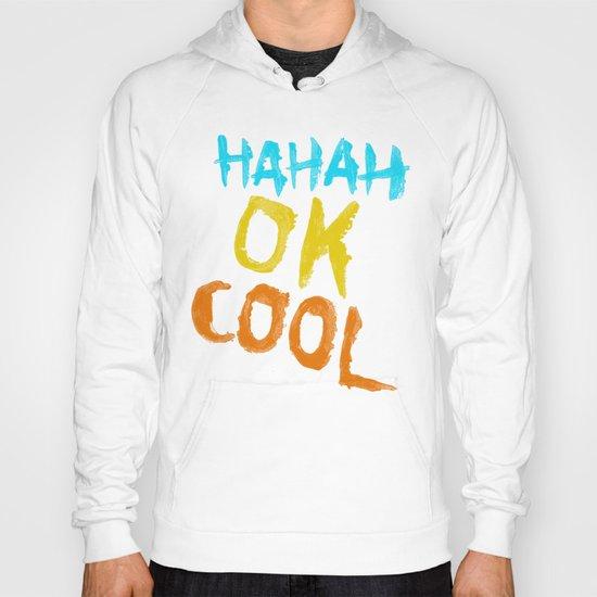 HAHAH OK COOL Hoody