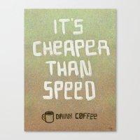 Cheaper than speed Canvas Print