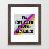 NOT WITH STUPID Framed Art Print