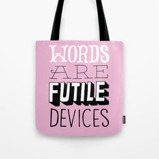 Words are Futile Devices Tote Bag
