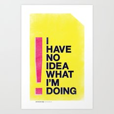 I Have No Idea What I'm Doing Art Print