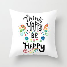Think Happy Be Happy Throw Pillow