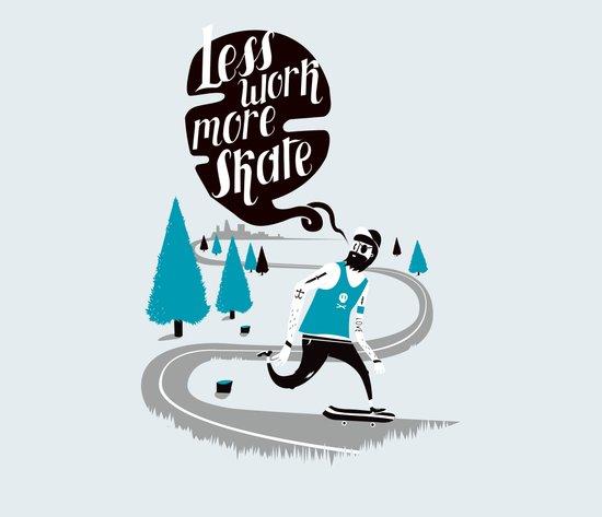 Less work more skate!! Art Print