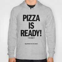 Pizza Is Ready! Hoody