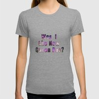 Was I the new QUEEN BEE? Quote from the movie Mean Girls Womens Fitted Tee Tri-Grey SMALL