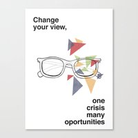 Change your view, one crisis many oportunities Canvas Print