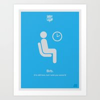 Be Right Back Art Print