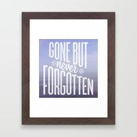 Gone But Never Forgotten Framed Art Print