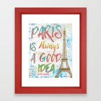 Paris Is Always A Good I… Framed Art Print
