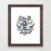 Live The Life You Have I… Framed Art Print
