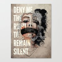 Deny me the right to remain silent. Canvas Print