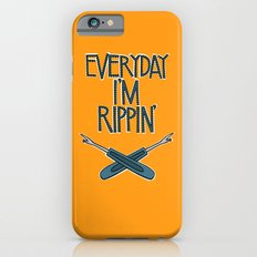 Everyday I'm Rippin' Slim Case iPhone 6s