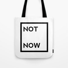 not now Tote Bag