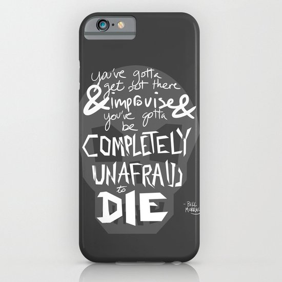 Completely Unafraid to Die (Bill Murray Quote) iPhone & iPod Case