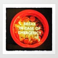 Break In Case Of Emergency..! Art Print