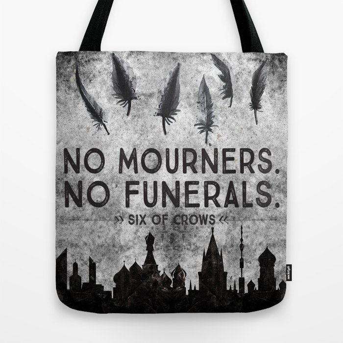 Six of Crows - No Mourners. No Funerals Tote Bag