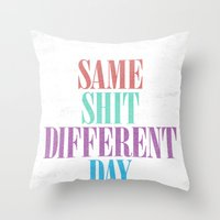 Same Shit Different Day. Throw Pillow