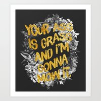 Your ass is grass and I'm gonna mow it Art Print