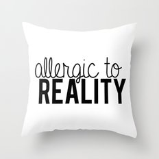 Allergic To Reality. Throw Pillow