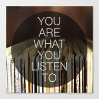 You Are What You Listen … Canvas Print