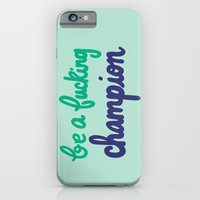 Be A Fucking Champion iPhone 6 Slim Case