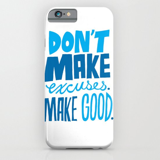 Don't Make Excuses. Make Good. iPhone & iPod Case