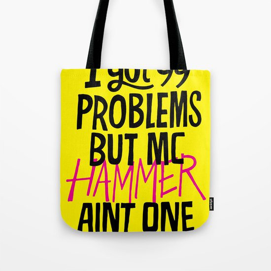 I got 99 problems but MC Hammer aint one. Tote Bag