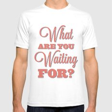 What are you waiting for? White SMALL Mens Fitted Tee