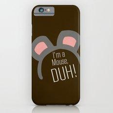 I'm a Mouse... DUH iPhone 6s Slim Case