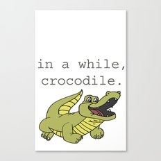 In a while, Crocodile. Canvas Print