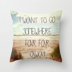 I want to go somewhere far far away Throw Pillow