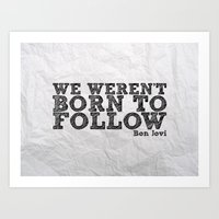We Weren't Born To Follo… Art Print