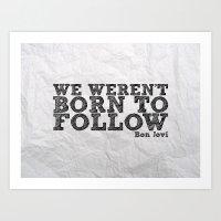 We Weren't Born To Follow Art Print
