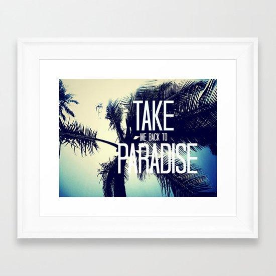TAKE ME BACK TO PARADISE  Framed Art Print