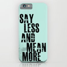 Say Less and Mean MORE Slim Case iPhone 6s