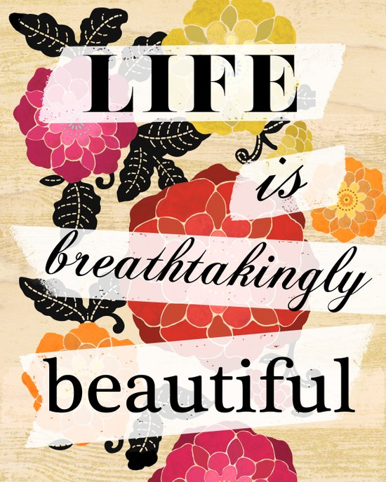 Life is Breathtakingly Beautiful Art Print
