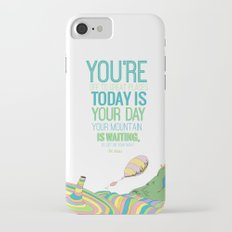 YOUR MOUNTAIN IS WAITING.. DR. SEUSS, OH THE PLACES YOU'LL GO  iPhone 7 Slim Case