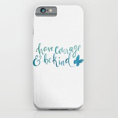 Have Courage and Be Kind - Cinderella quote Slim Case iPhone 6s