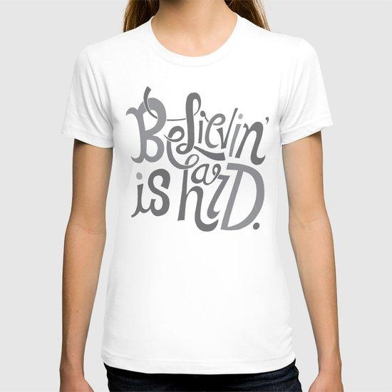 Believin' is Hard. T-shirt
