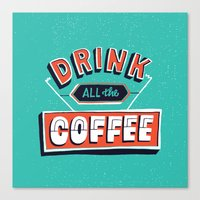 Drink All The Coffee Canvas Print